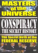 Masters of the Universe: Conspiracy: The Secret Birth of the Federal Reserve DVD